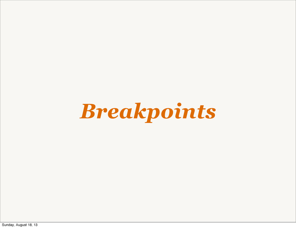 Breakpoints Sunday, August 18, 13