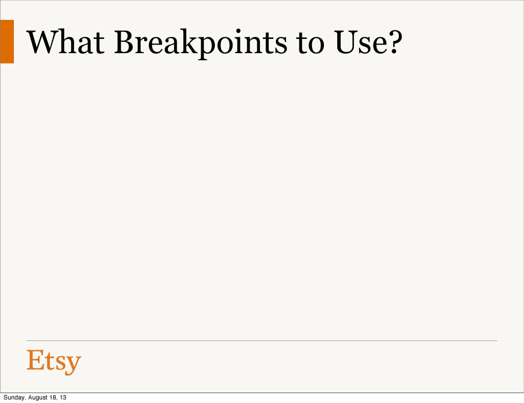 What Breakpoints to Use? Sunday, August 18, 13