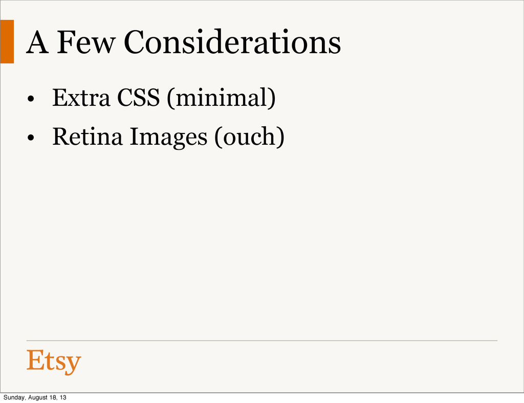 A Few Considerations • Extra CSS (minimal) • Re...