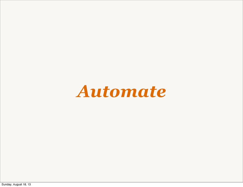 Automate Sunday, August 18, 13