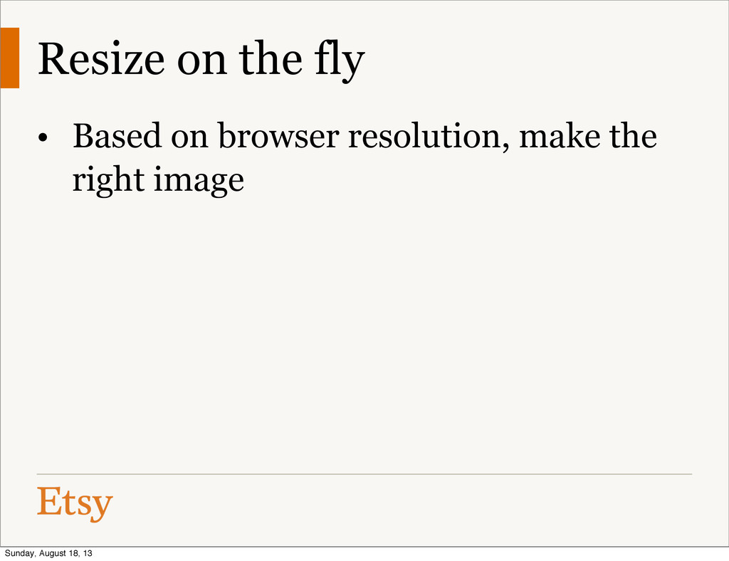 Resize on the fly • Based on browser resolution...