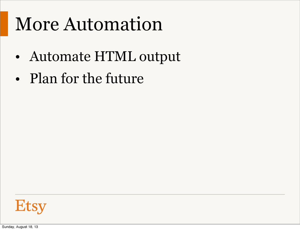 • Automate HTML output • Plan for the future Mo...
