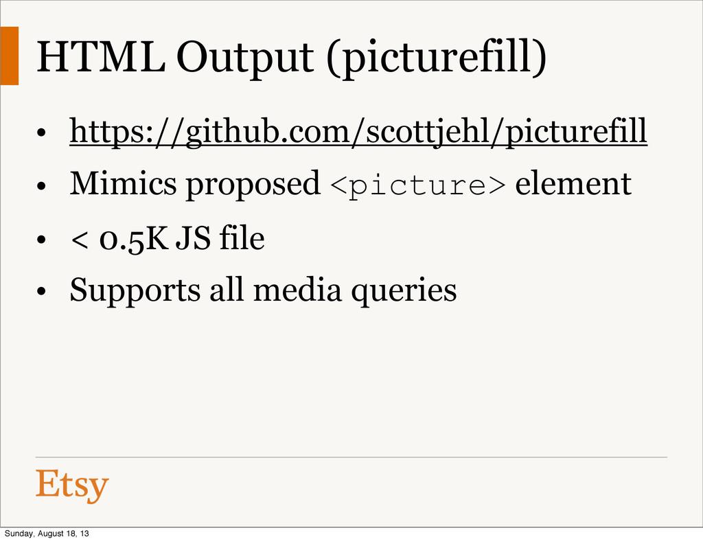 HTML Output (picturefill) • https://github.com/...