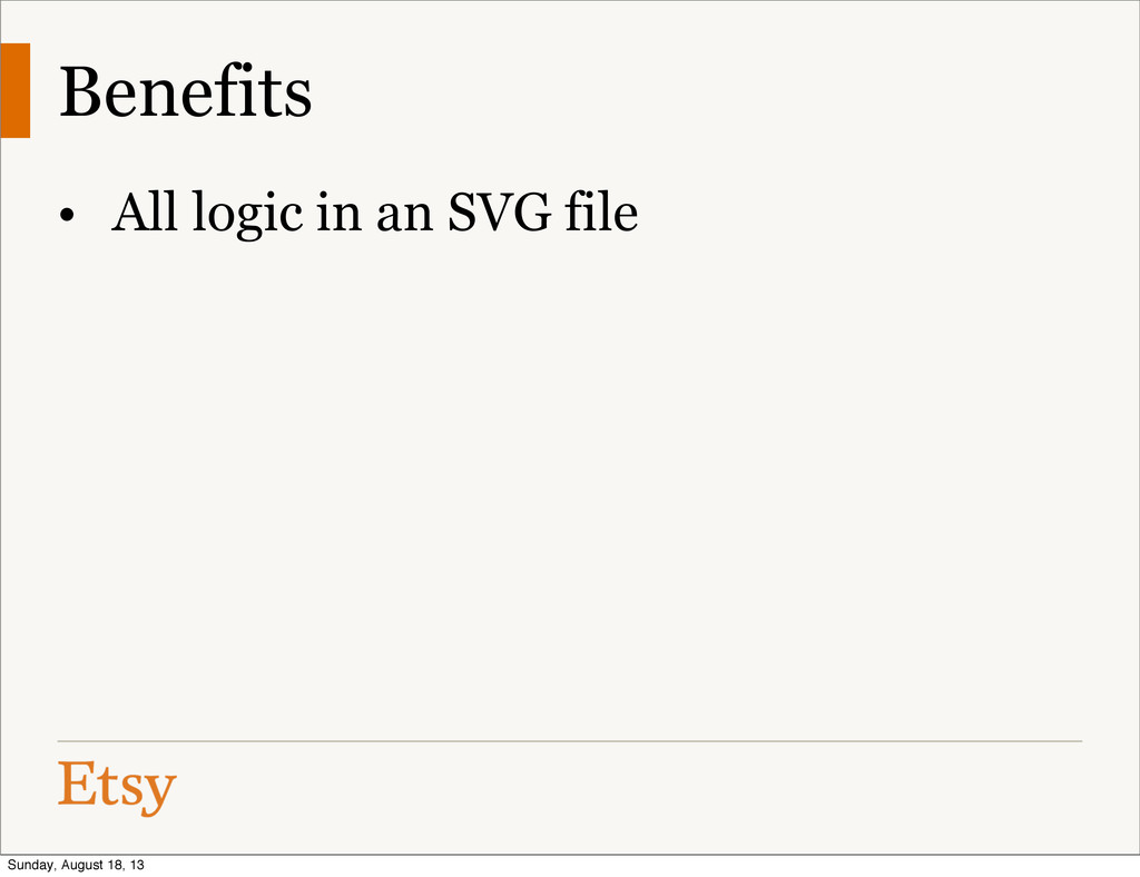 Benefits • All logic in an SVG file Sunday, Aug...