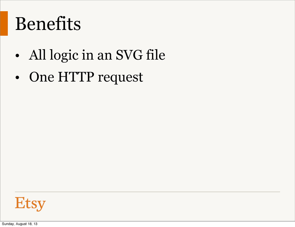 Benefits • All logic in an SVG file • One HTTP ...