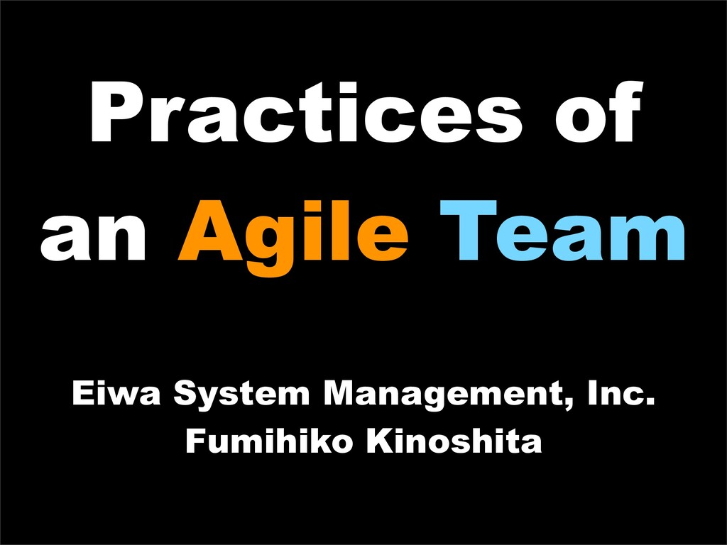 Practices of an Agile Team Eiwa System Manageme...