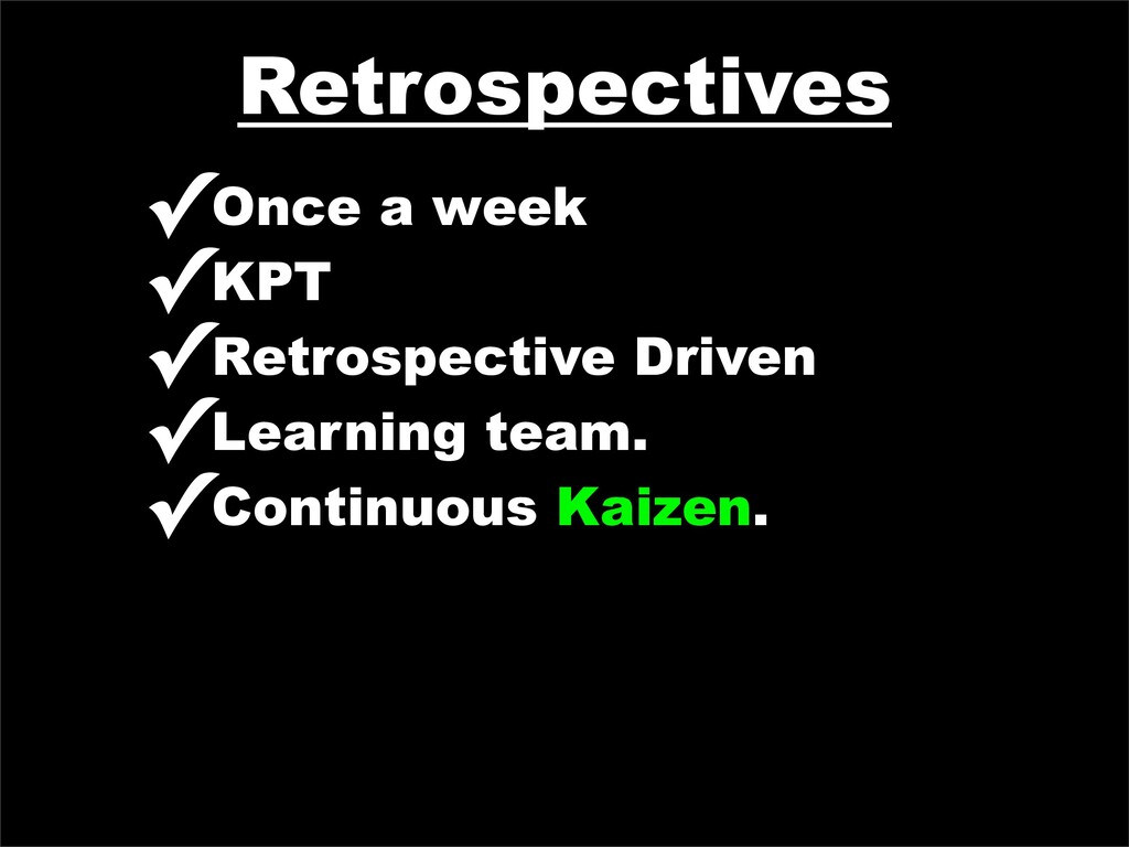 Retrospectives ✓Once a week ✓KPT ✓Retrospective...