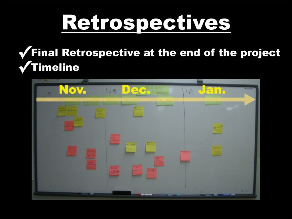 Retrospectives ✓Final Retrospective at the end ...