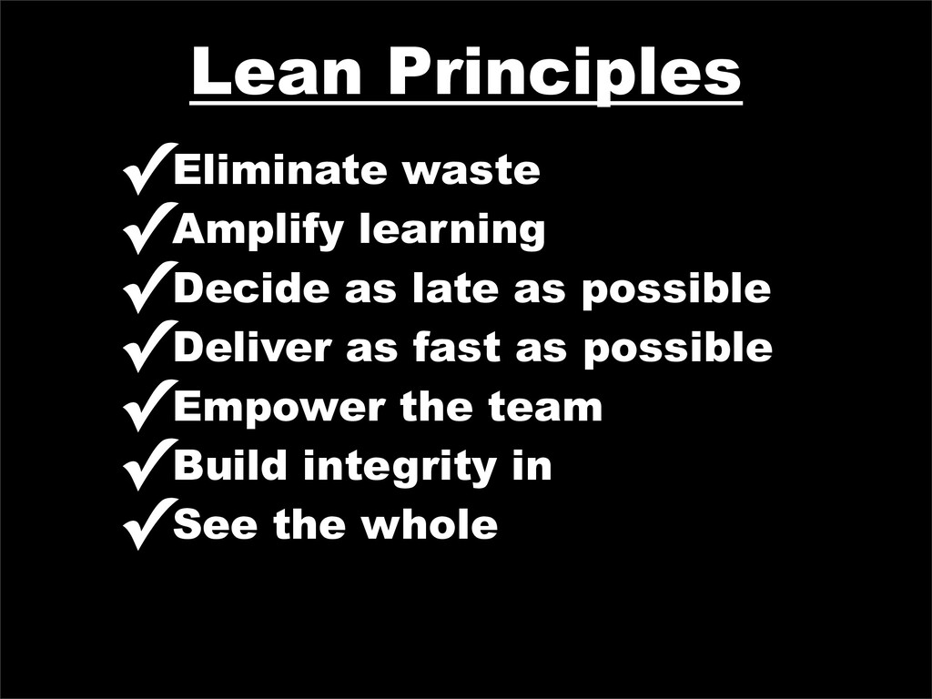 Lean Principles ✓Eliminate waste ✓Amplify learn...