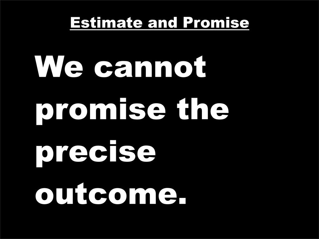 Estimate and Promise We cannot promise the prec...
