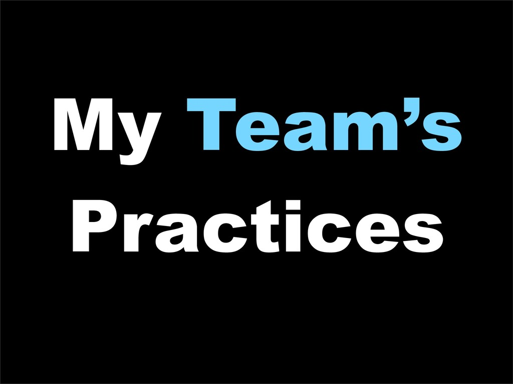 My Team's Practices