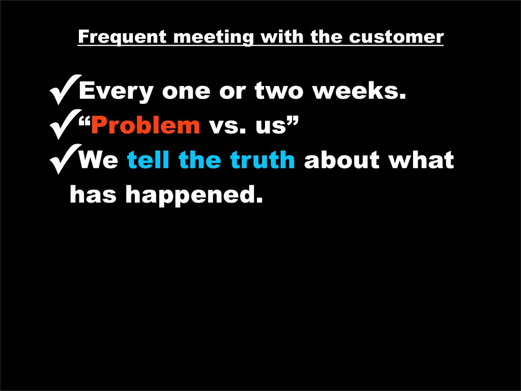 Frequent meeting with the customer ✓Every one o...
