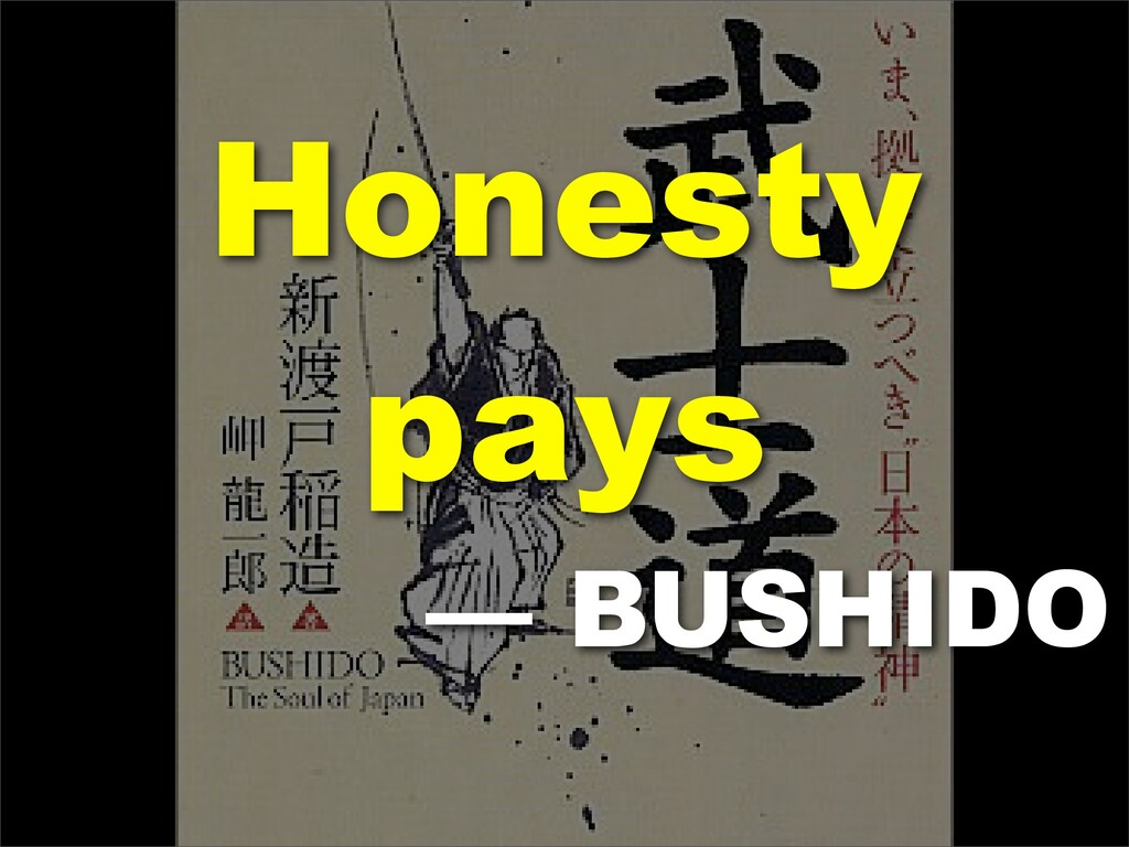 Honesty pays — BUSHIDO