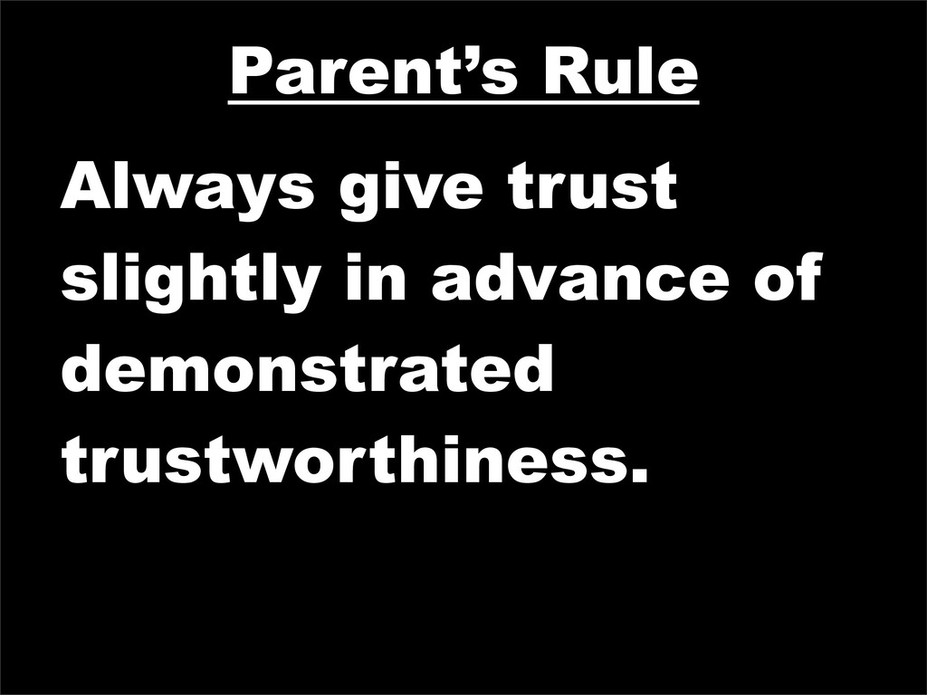 Parent's Rule Always give trust slightly in adv...