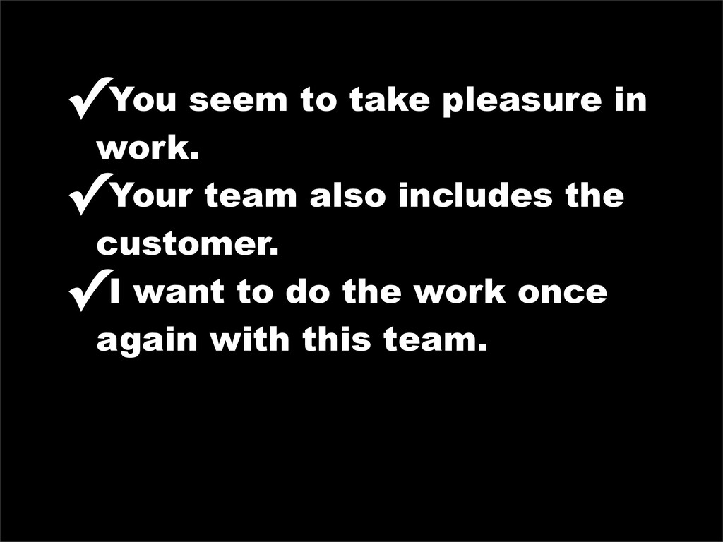 ✓You seem to take pleasure in work. ✓Your team ...