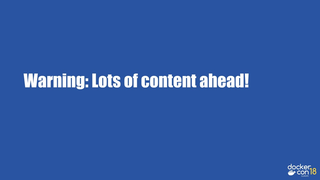Warning: Lots of content ahead!