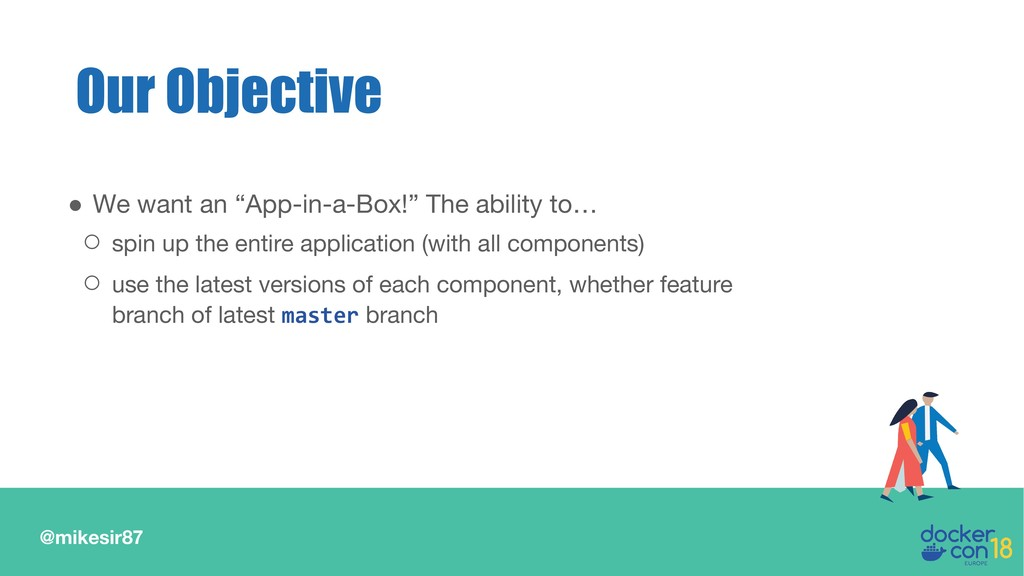 """@mikesir87 Our Objective ● We want an """"App-in-a..."""