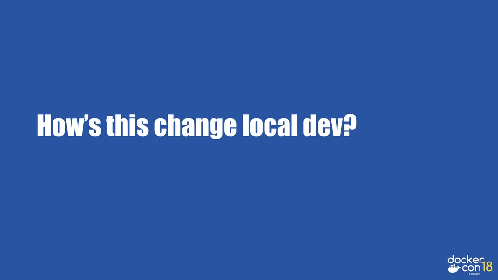How's this change local dev?