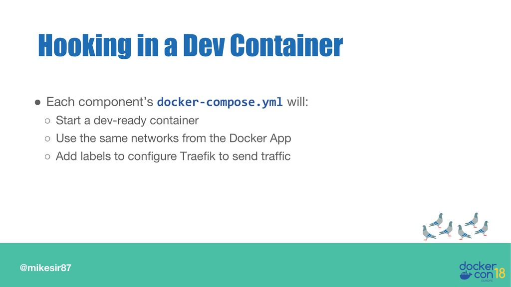 @mikesir87 Hooking in a Dev Container ● Each co...