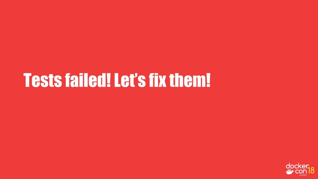Tests failed! Let's fix them!