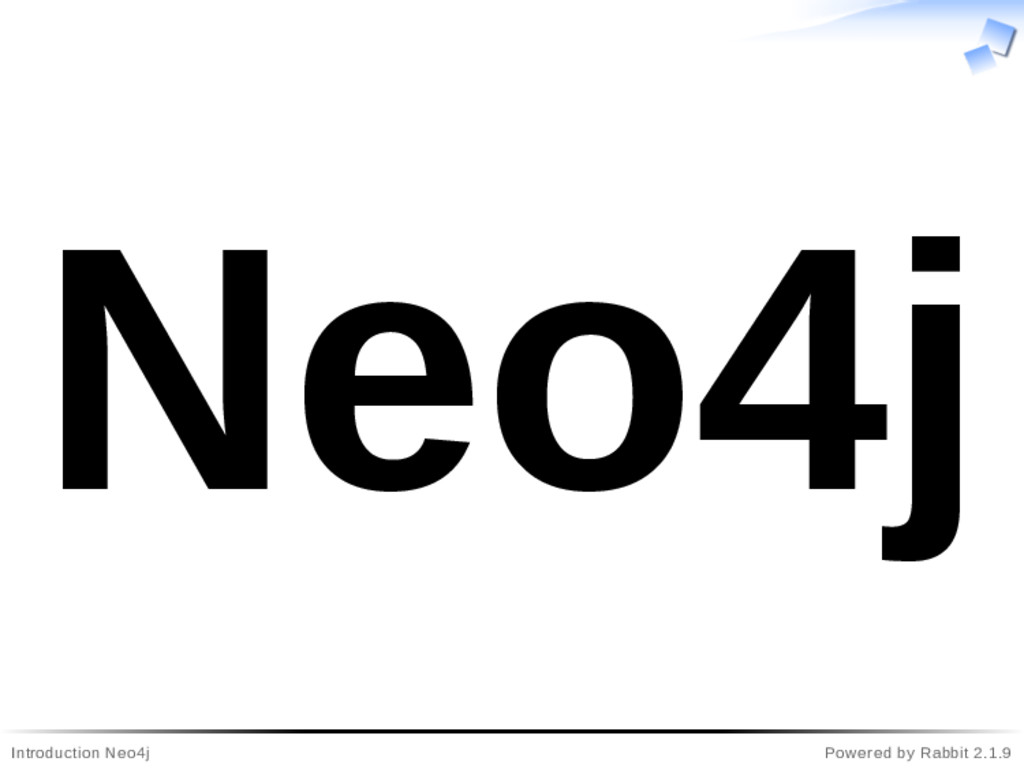 Introduction Neo4j Powered by Rabbit 2.1.9 Neo4j