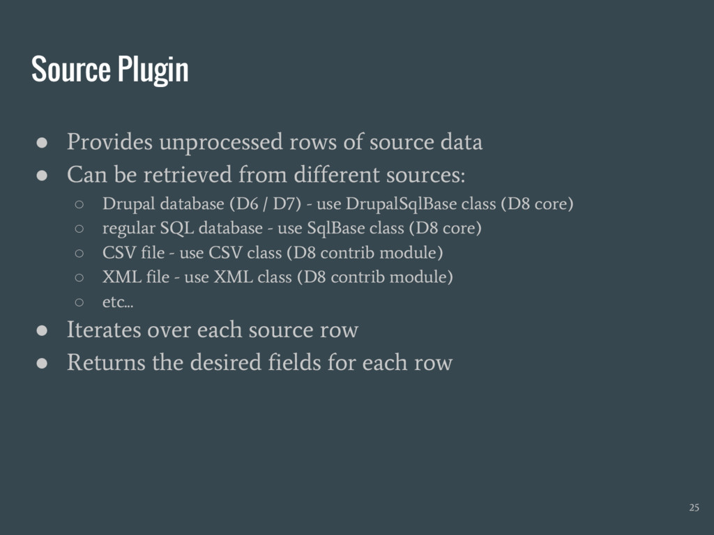 Source Plugin ● Provides unprocessed rows of so...