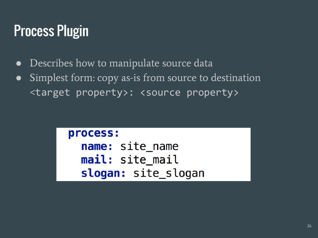 Process Plugin ● Describes how to manipulate so...