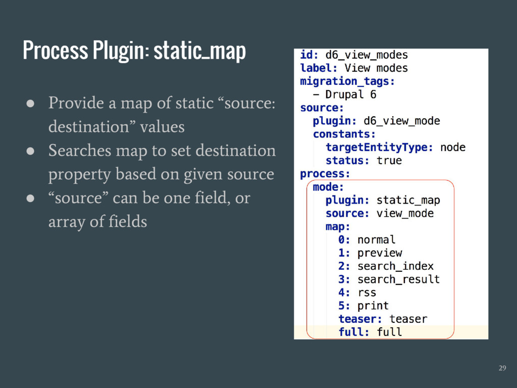 Process Plugin: static_map ● Provide a map of s...
