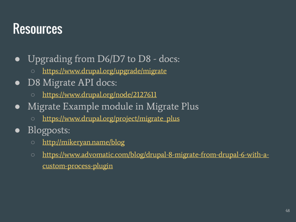 Resources ● Upgrading from D6/D7 to D8 - docs: ...