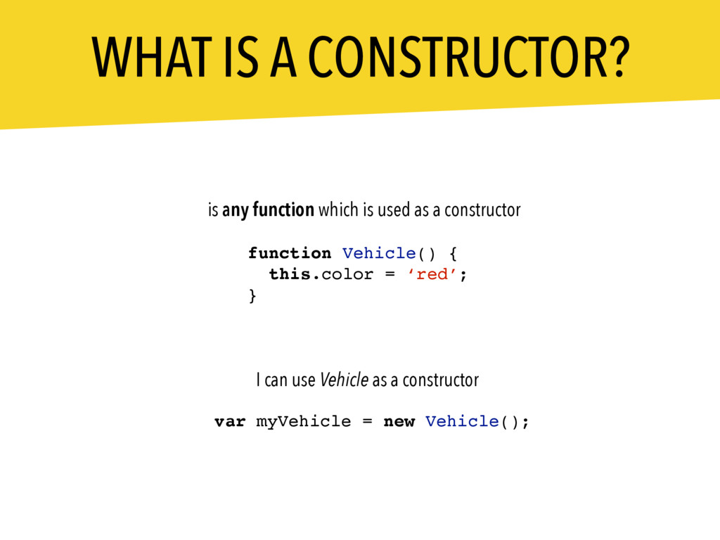 WHAT IS A CONSTRUCTOR? is any function which is...