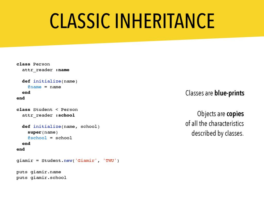 CLASSIC INHERITANCE class Person attr_reader :n...