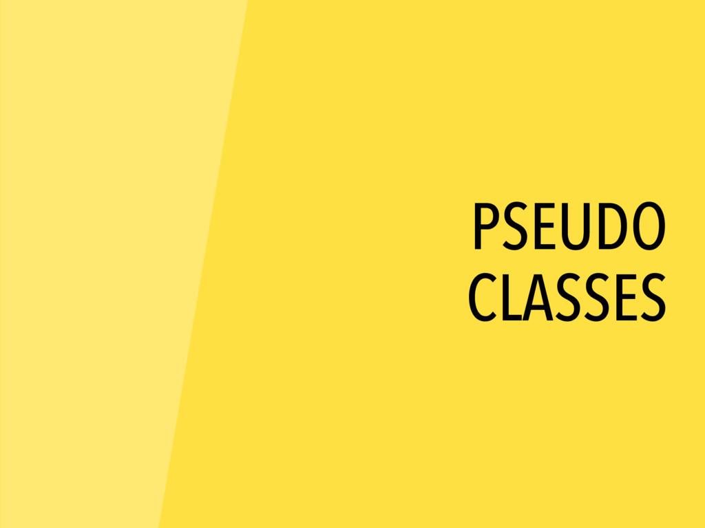 PSEUDO CLASSES