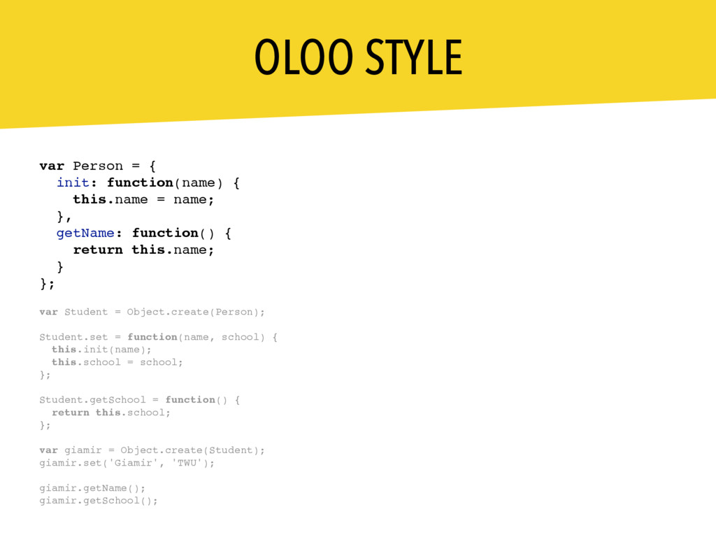 OLOO STYLE var Person = { init: function(name) ...