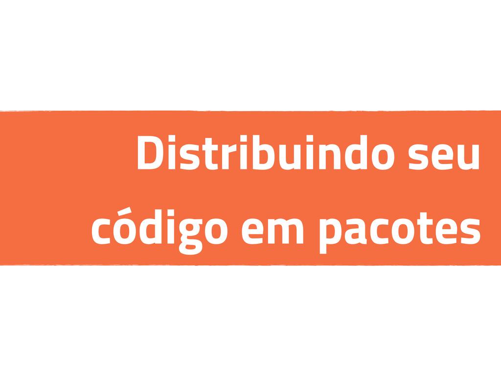 Distribuindo seu código em pacotes