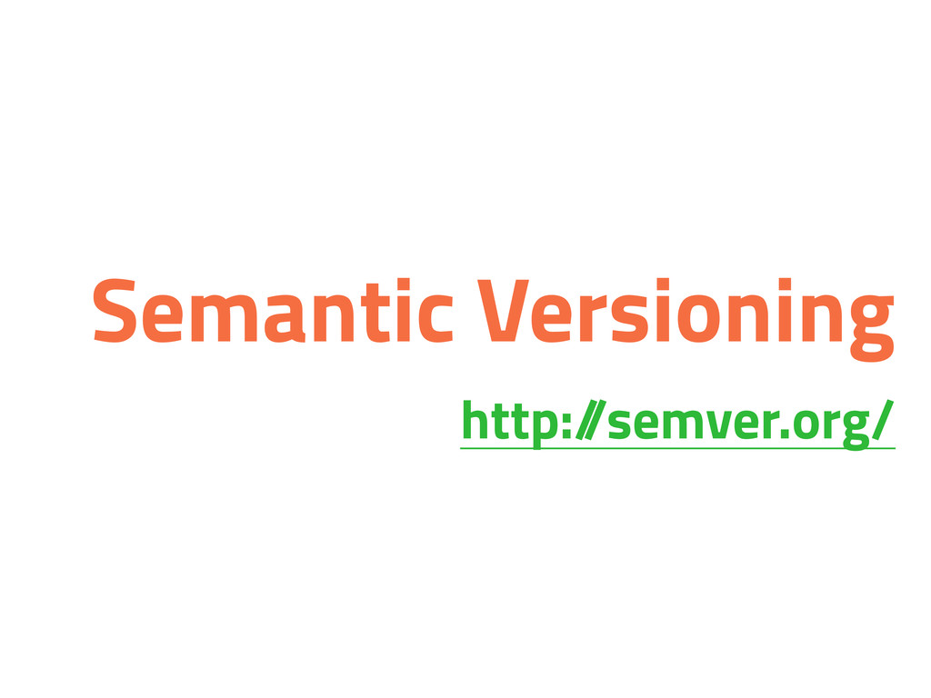 Semantic Versioning http:/ /semver.org/