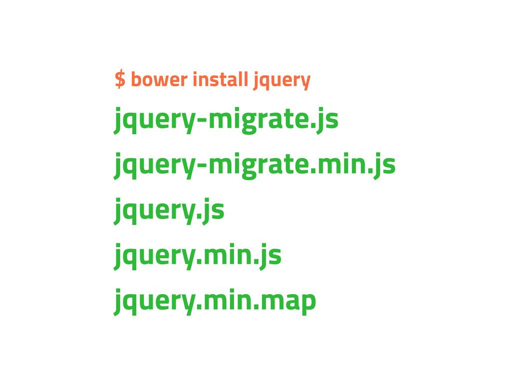 $ bower install jquery jquery-migrate.js jquery...