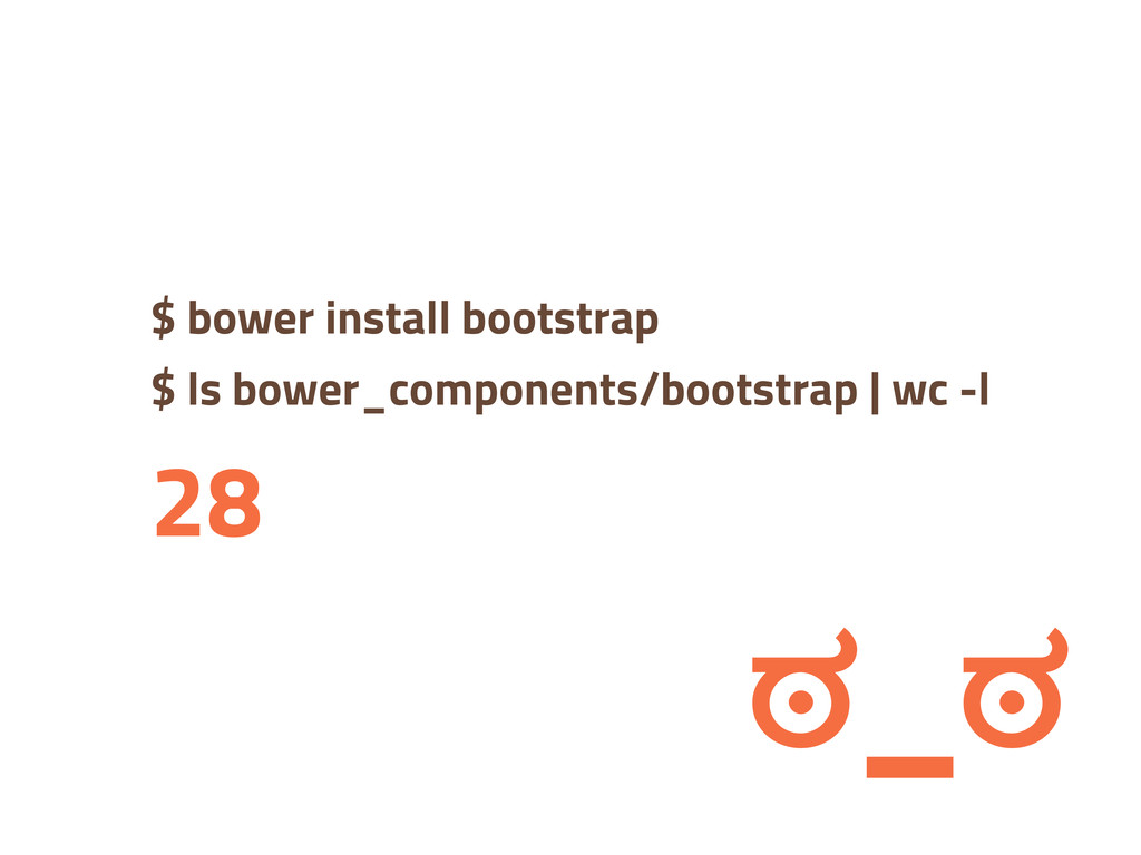 $ bower install bootstrap $ ls bower_components...