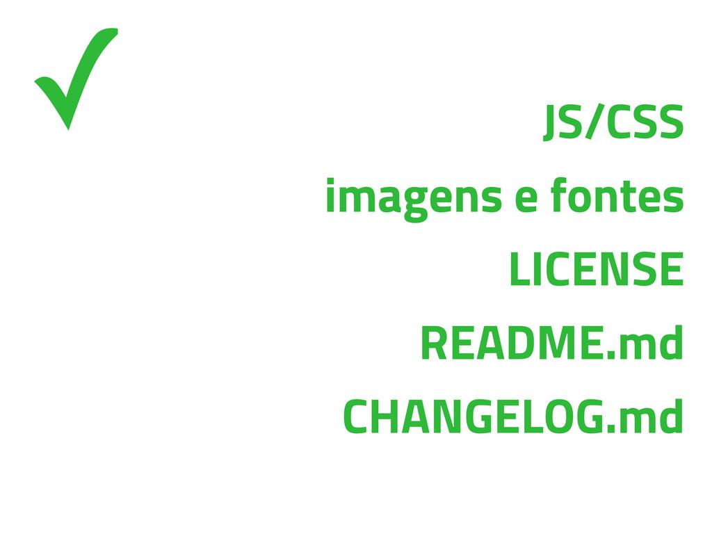 JS/CSS imagens e fontes LICENSE README.md CHANG...