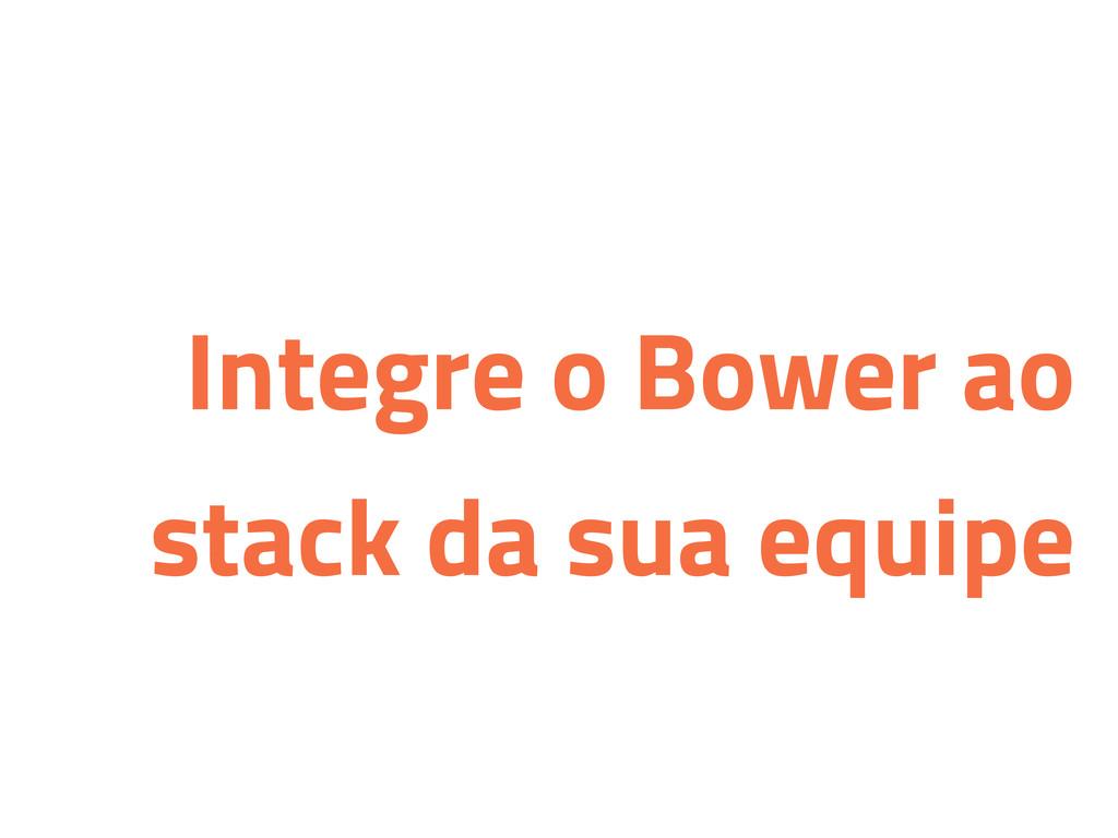 Integre o Bower ao stack da sua equipe
