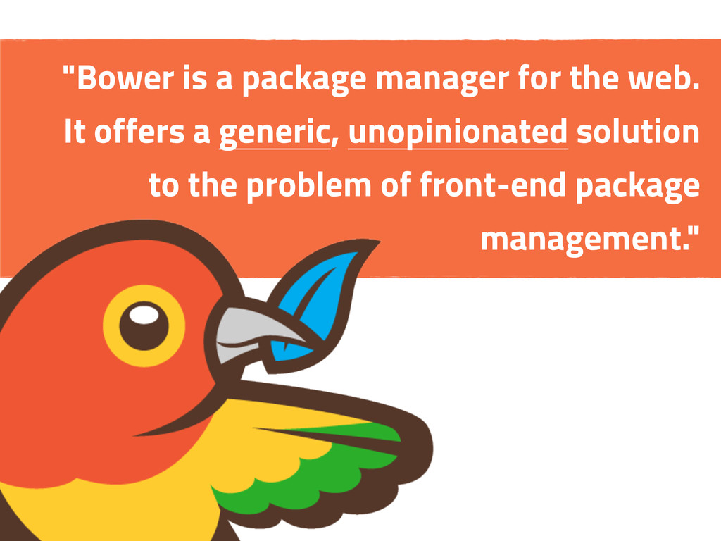 """""""Bower is a package manager for the web. It off..."""