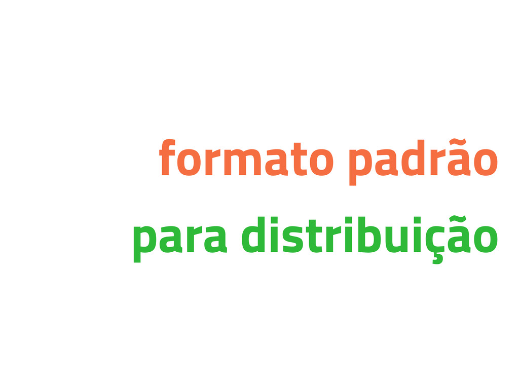 formato padrão para distribuição