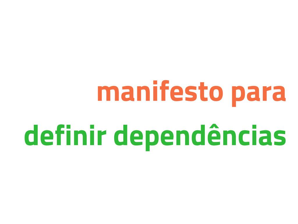 manifesto para definir dependências