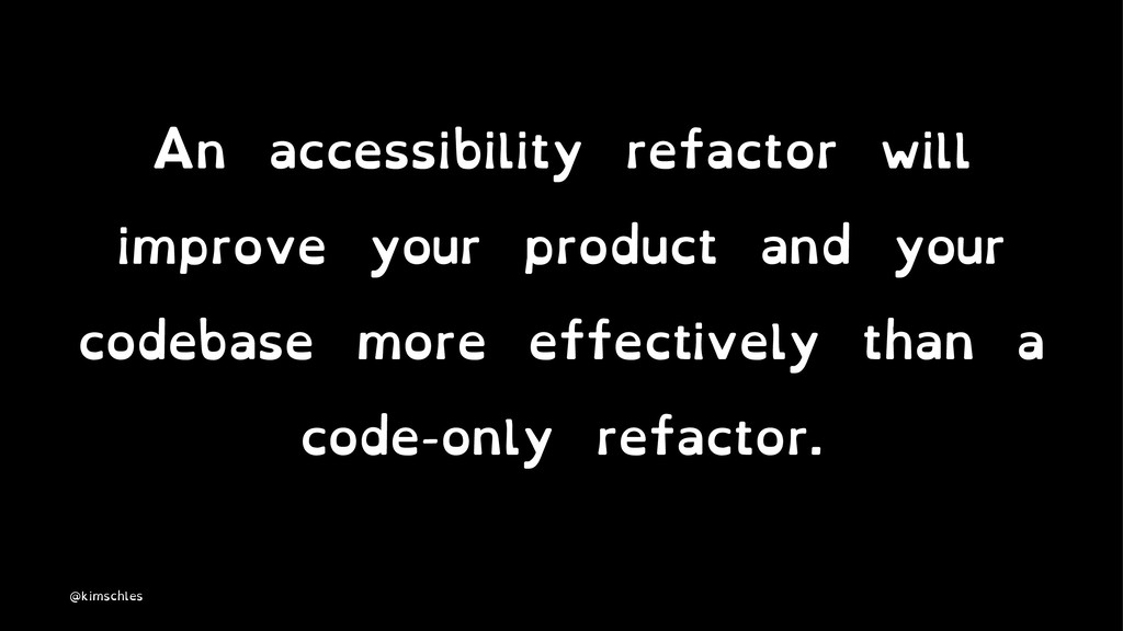 An accessibility refactor will improve your pro...