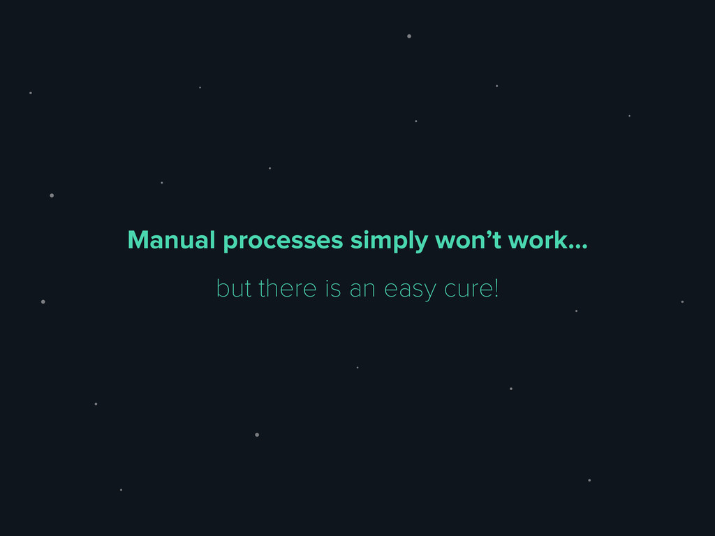 Manual processes simply won't work… but there i...