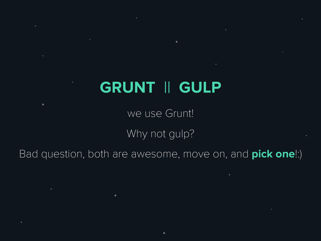 GRUNT || GULP we use Grunt! Why not gulp? Bad q...