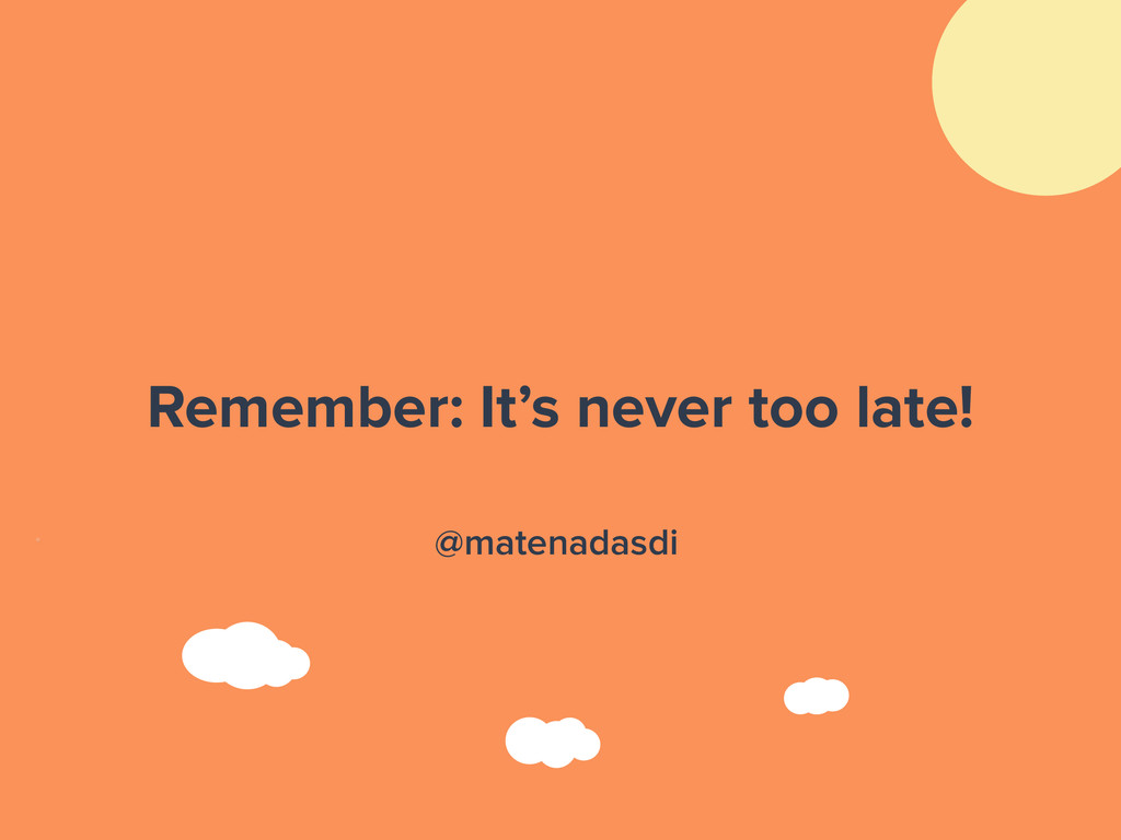 Remember: It's never too late! @matenadasdi