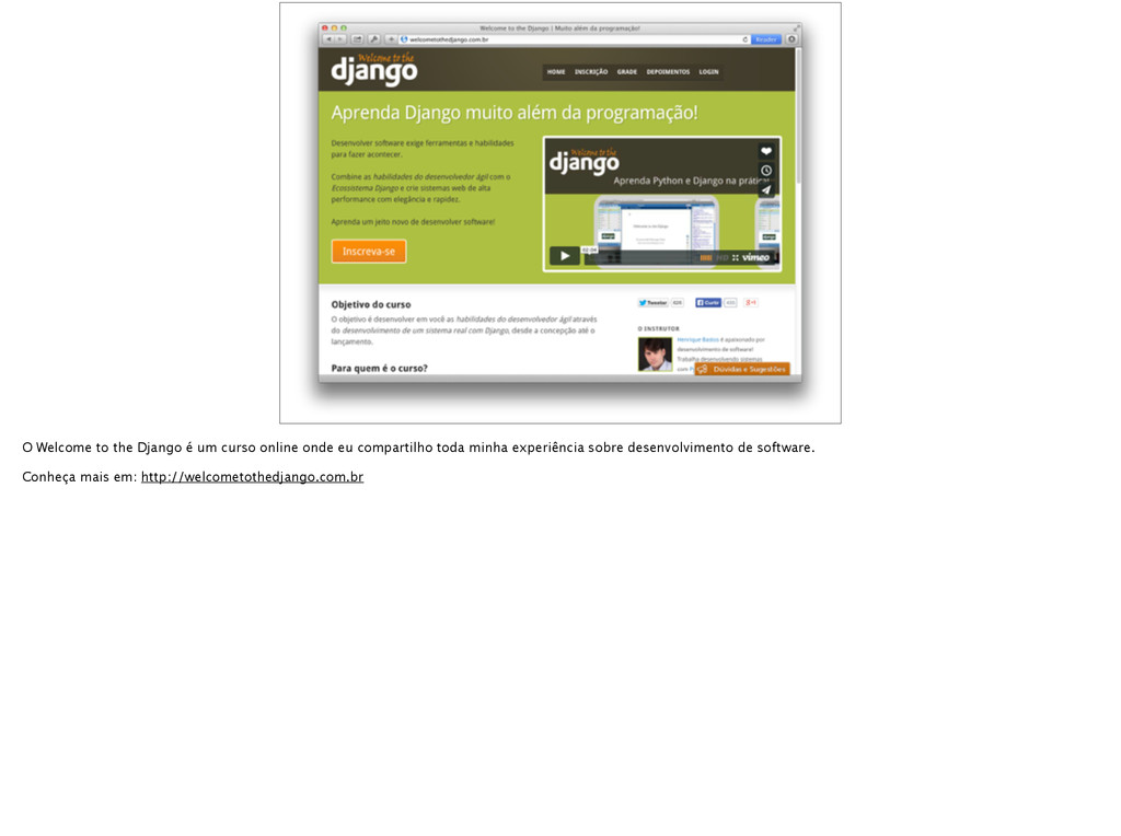 O Welcome to the Django é um curso online onde ...