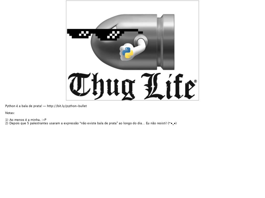 Python é a bala de prata! — http://bit.ly/pytho...