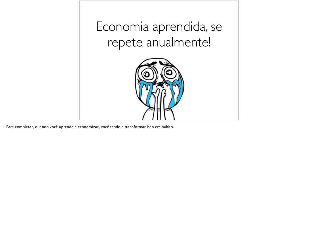 Economia aprendida, se repete anualmente! Para ...