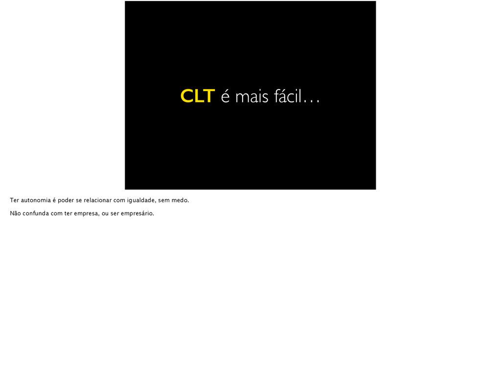 CLT é mais fácil… Ter autonomia é poder se rela...